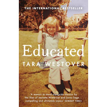 Educated: The Sunday Times and New York Times bestselling memoir by Tara Westover, 9780099511021