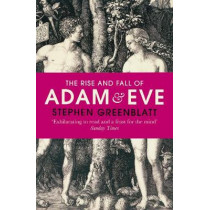 The Rise and Fall of Adam and Eve by Stephen Greenblatt, 9780099587224