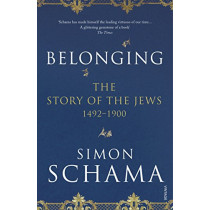 Belonging: The Story of the Jews 1492-1900 by Simon Schama, 9780099590064