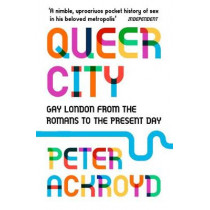 Queer City: Gay London from the Romans to the Present Day by Peter Ackroyd, 9780099592945