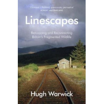 Linescapes: Remapping and Reconnecting Britain's Fragmented Wildlife by Hugh Warwick, 9780099597766
