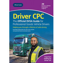 Driver CPC - the Official DVSA guide for professional goods vehicle drivers by Driver and Vehicle Standards Agency, 9780115537455