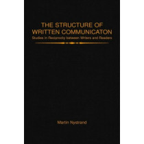 The Structure of Written Communication: Studies in Reciprocity between Writers and Readers by Martin Nystrand, 9780125234825