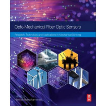 Opto-mechanical Fiber Optic Sensors: Research, Technology, and Applications in Mechanical Sensing by Hamid Alemohammad, 9780128031315