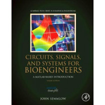 Circuits, Signals and Systems for Bioengineers: A MATLAB-Based Introduction by John Semmlow, 9780128093955