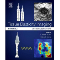Tissue Elasticity Imaging: Volume 2: Clinical Applications by Kaisar S. Alam, 9780128096628