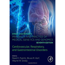 Emery and Rimoin's Principles and Practice of Medical Genetics and Genomics: Cardiovascular, Respiratory, and Gastrointestinal Disorders by Reed E. Pyeritz, 9780128125328