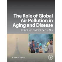 The Role of Global Air Pollution in Aging and Disease: Reading Smoke Signals by Finch, 9780128131022