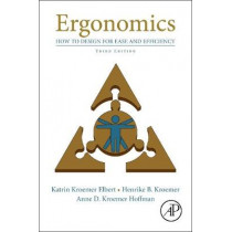 Ergonomics: How to Design for Ease and Efficiency by Katrin Kroemer Elbert, 9780128132968