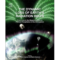 The Dynamic Loss of Earth's Radiation Belts: From Loss in the Magnetosphere to Particle Precipitation in the Atmosphere by Allison Jaynes, 9780128133712