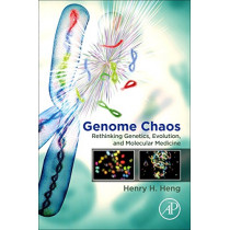 Genome Chaos: Rethinking Genetics, Evolution, and Molecular Medicine by H. H. Heng, 9780128136355