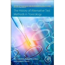 The History of Alternative Test Methods in Toxicology by Michael Balls, 9780128136973