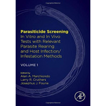 Parasiticide Screening: Volume 1: In Vitro and In Vivo Tests with Relevant Parasite Rearing and Host Infection/Infestation Methods by Alan A. Marchiondo, 9780128138908