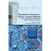 Piezoelectric Actuators: Vector Control Method: Basic, Modeling and Mechatronic Design of Ultrasonic Devices by Frederic Giraud, 9780128141861