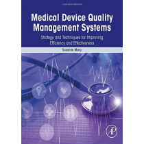 Medical Device Quality Management Systems: Strategy and Techniques for Improving Efficiency and Effectiveness by Manz, 9780128142219