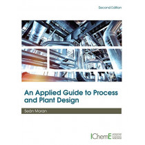 An Applied Guide to Process and Plant Design by Sean Moran, 9780128148600