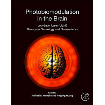 Photobiomodulation in the Brain: Low-Level Laser (Light) Therapy in Neurology and Neuroscience by Michael R. Hamblin, 9780128153055
