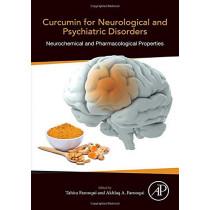 Curcumin for Neurological and Psychiatric Disorders: Neurochemical and Pharmacological Properties by Tahira Farooqui, 9780128154618