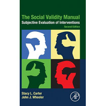 The Social Validity Manual: Subjective Evaluation of Interventions by Stacy L. Carter, 9780128160046
