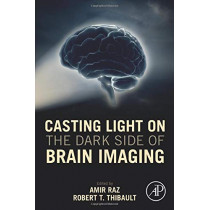 Casting Light on the Dark Side of Brain Imaging by Amir Raz, 9780128161791