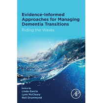 Evidence-informed Approaches for Managing Dementia Transitions: Riding the Waves by Linda Garcia, 9780128175668