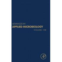 Advances in Applied Microbiology: Volume 108 by Geoffrey M. Gadd, 9780128176207