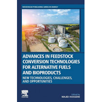 Advances in Feedstock Conversion Technologies for Alternative Fuels and Bioproducts: New Technologies, Challenges and Opportunities by Majid Hosseini, 9780128179376