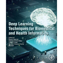 Deep Learning Techniques for Biomedical and Health Informatics by Basant Agarwal, 9780128190616