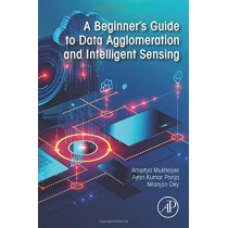 A Beginner's Guide to Data Agglomeration and Intelligent Sensing by Amartya Mukherjee, 9780128203415