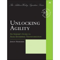 Unlocking Agility: An Insider's Guide to Agile Enterprise Transformation by Jorgen Hesselberg, 9780134542843
