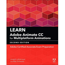 Learn Adobe Animate CC for Multiplatform Animations: Adobe Certified Associate Exam Preparation by Joseph Labrecque, 9780134892665