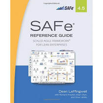SAFe 4.5 Reference Guide: Scaled Agile Framework for Lean Enterprises by Dean Leffingwell, 9780134892863