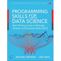 Programming Skills for Data Science: Start Writing Code to Wrangle, Analyze, and Visualize Data with R by Michael Freeman, 9780135133101