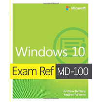 Exam Ref MD-100 Windows 10 by Andrew Bettany, 9780135560594