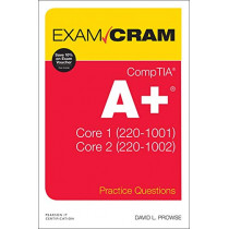 CompTIA A+ Practice Questions Exam Cram Core 1 (220-1001) and Core 2 (220-1002) by David L. Prowse, 9780135566268