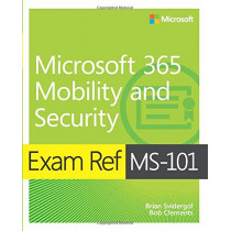 Exam Ref MS-101 Microsoft 365 Mobility and Security by Brian Svidergol, 9780135574898