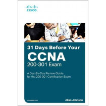 31 Days Before your CCNA Exam: A Day-By-Day Review Guide for the CCNA 200-301 Certification Exam by Allan Johnson, 9780135964088