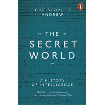 The Secret World: A History of Intelligence by Christopher Andrew, 9780140285321