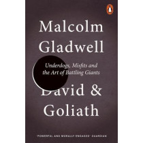 David and Goliath: Underdogs, Misfits and the Art of Battling Giants by Malcolm Gladwell, 9780141978956