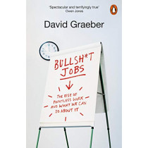 Bullshit Jobs: The Rise of Pointless Work, and What We Can Do About It by David Graeber, 9780141983479