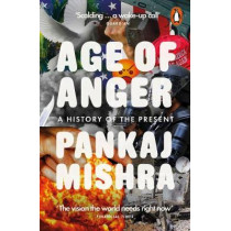 Age of Anger: A History of the Present by Pankaj Mishra, 9780141984087