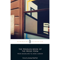 The Penguin Book of the Prose Poem: From Baudelaire to Anne Carson by Jeremy Noel-Tod, 9780141984568