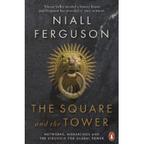 The Square and the Tower: Networks, Hierarchies and the Struggle for Global Power by Niall Ferguson, 9780141984810
