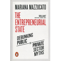 The Entrepreneurial State: Debunking Public vs. Private Sector Myths by Mariana Mazzucato, 9780141986104