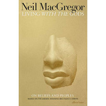 Living with the Gods: On Beliefs and Peoples by Neil MacGregor, 9780141986258