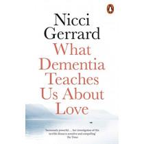 What Dementia Teaches Us About Love by Nicci Gerrard, 9780141986432