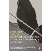 Trinity: The Treachery and Pursuit of the Most Dangerous Spy in History by Frank Close, 9780141986449