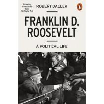 Franklin D. Roosevelt: A Political Life by Robert Dallek, 9780141986593