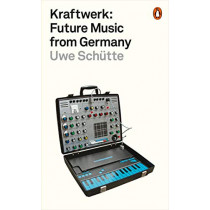 Kraftwerk: Future Music from Germany by Uwe Schutte, 9780141986753