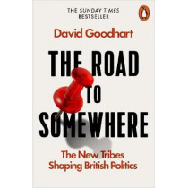 The Road to Somewhere: The New Tribes Shaping British Politics by David Goodhart, 9780141986975